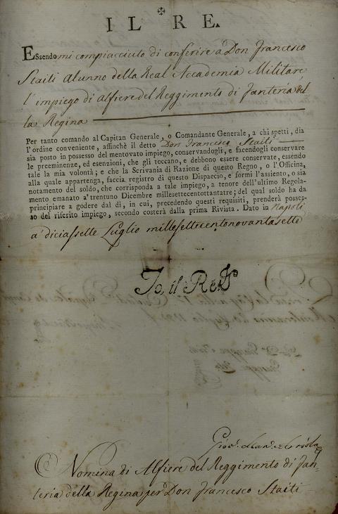 1797_nominalfiere.jpgNomina ad Alfiere del reggimento di fanria Regina per Don Francesco Staiti. Il presente documento è firmato da S. M. il Re di Napoli Ferdinando IV - Napoli 17 luglio 1797