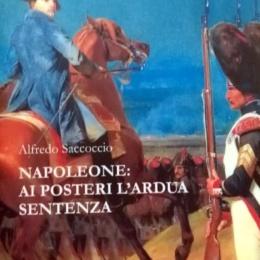 """""""Napoleone: ai posteri l'ardua sentenza"""", l'ultimo libro di Alfredo Saccoccio"""