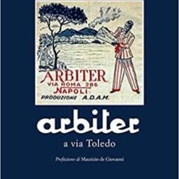 PROGETTO COMPRASUD: ARBITER, 82 ANNI DI STORIA A NAPOLI