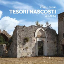 """""""Tesori nascosti"""" di Jason Forbus illustra i luoghi più storicamente   significativi e poeticamente belli di Gaeta"""