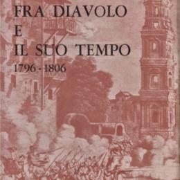 FRA DIAVOLO E IL SUO TEMPO di BRUNO AMANTE (1796-1806) Prefazione di Angelo Manna (Ristampa del 1974)